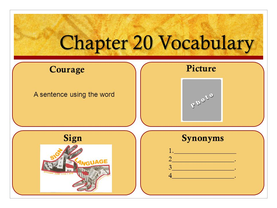 Chapter 20 Vocabulary A sentence using the word 1.__________________ 2__________________. 3__________________. 4__________________. Courage Picture Si
