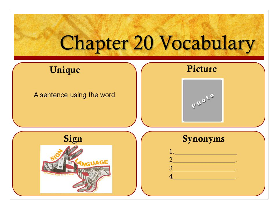 Chapter 20 Vocabulary A sentence using the word 1.__________________ 2__________________. 3__________________. 4__________________. Unique Picture Sig