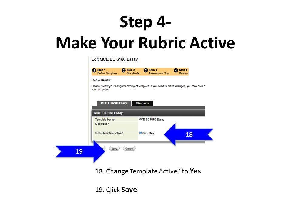 Step 4- Make Your Rubric Active 18. Change Template Active to Yes 19. Click Save 18 19