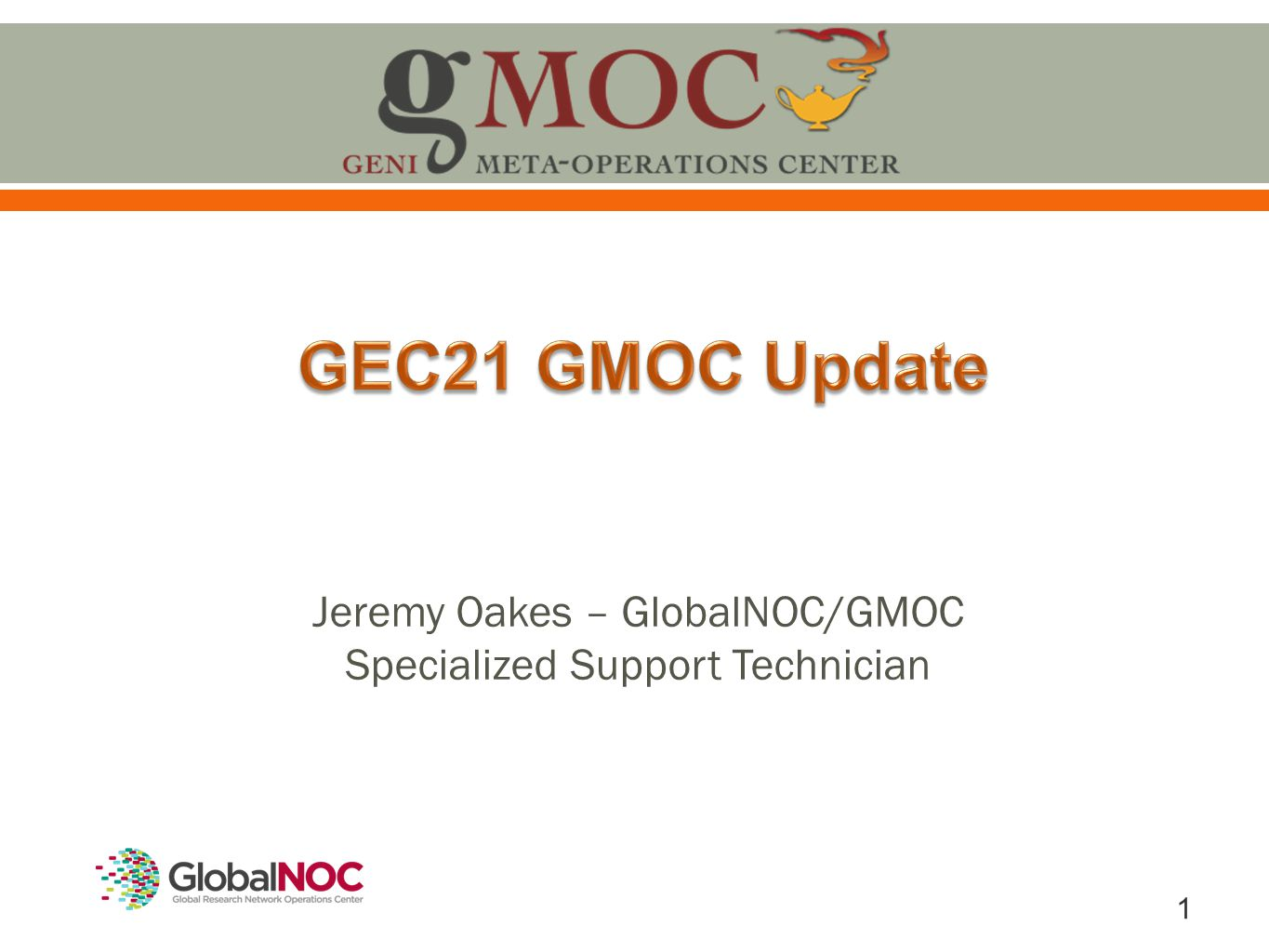 1 Jeremy Oakes – GlobalNOC/GMOC Specialized Support Technician