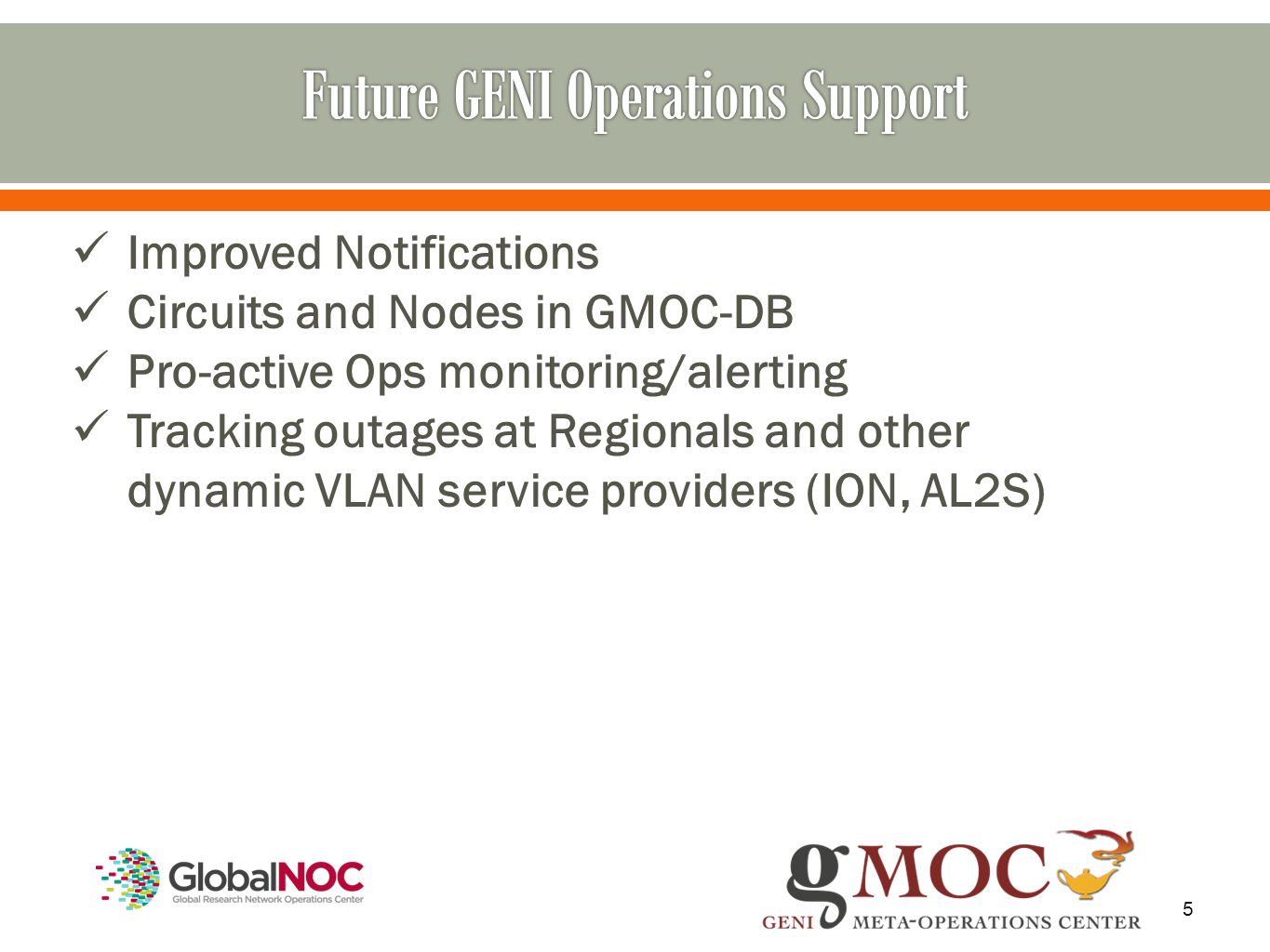 5 Improved Notifications Circuits and Nodes in GMOC-DB Pro-active Ops monitoring/alerting Tracking outages at Regionals and other dynamic VLAN service providers (ION, AL2S)