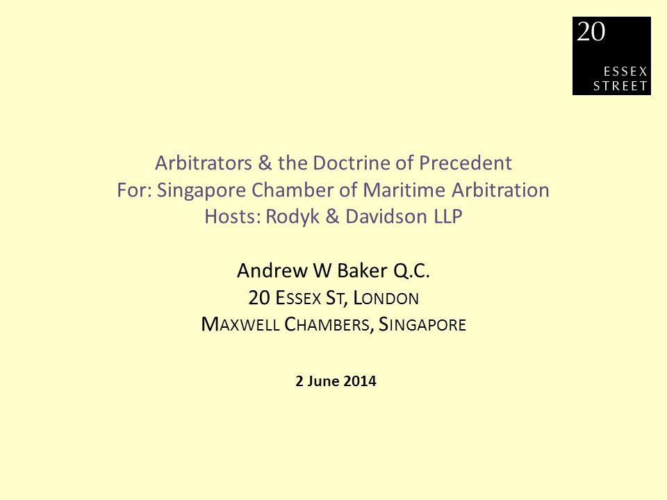 SCMA, 2 June 2014 Arbitrators & the Doctrine of Precedent Andrew W Baker Q.C.