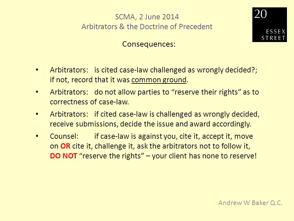 SCMA, 2 June 2014 Arbitrators & the Doctrine of Precedent Andrew W Baker Q.C.