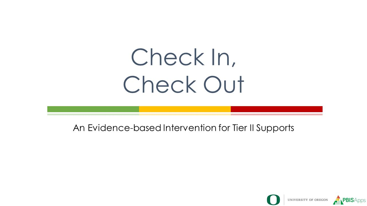 An Evidence-based Intervention for Tier II Supports Check In, Check Out