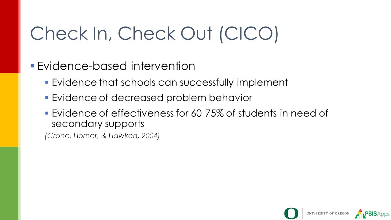  Evidence-based intervention  Evidence that schools can successfully implement  Evidence of decreased problem behavior  Evidence of effectiveness