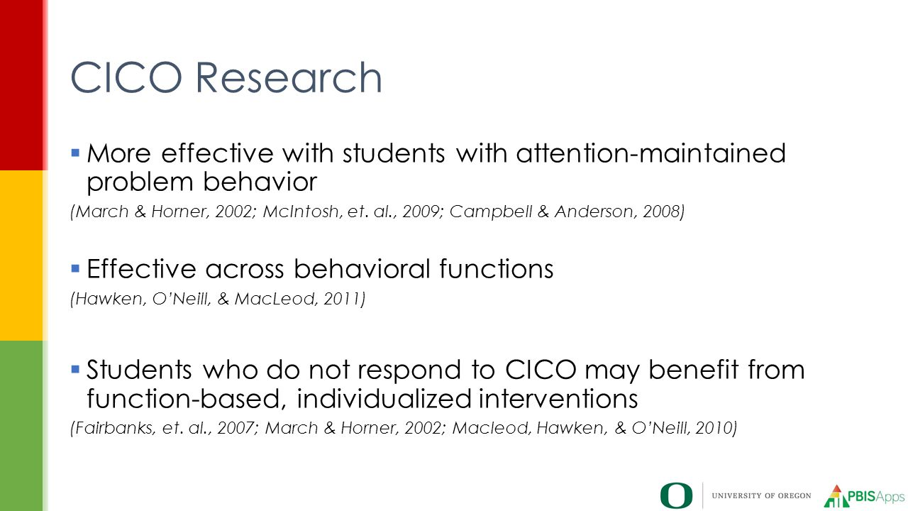  More effective with students with attention-maintained problem behavior (March & Horner, 2002; McIntosh, et. al., 2009; Campbell & Anderson, 2008) 