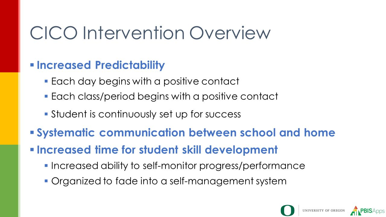  Increased Predictability  Each day begins with a positive contact  Each class/period begins with a positive contact  Student is continuously set