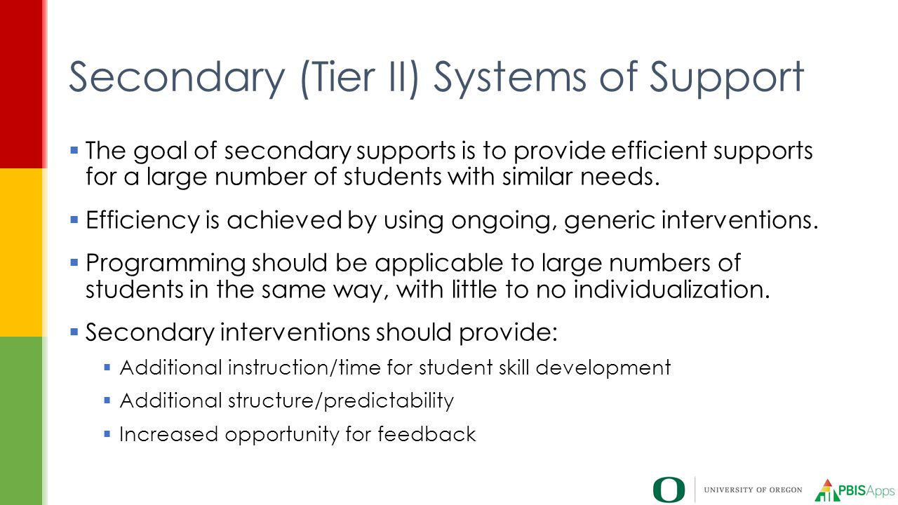  The goal of secondary supports is to provide efficient supports for a large number of students with similar needs.  Efficiency is achieved by using