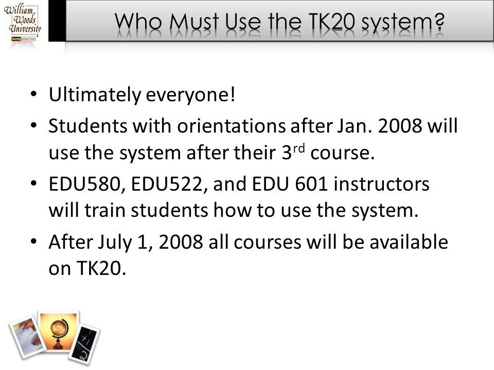 Ultimately everyone! Students with orientations after Jan. 2008 will use the system after their 3 rd course. EDU580, EDU522, and EDU 601 instructors w