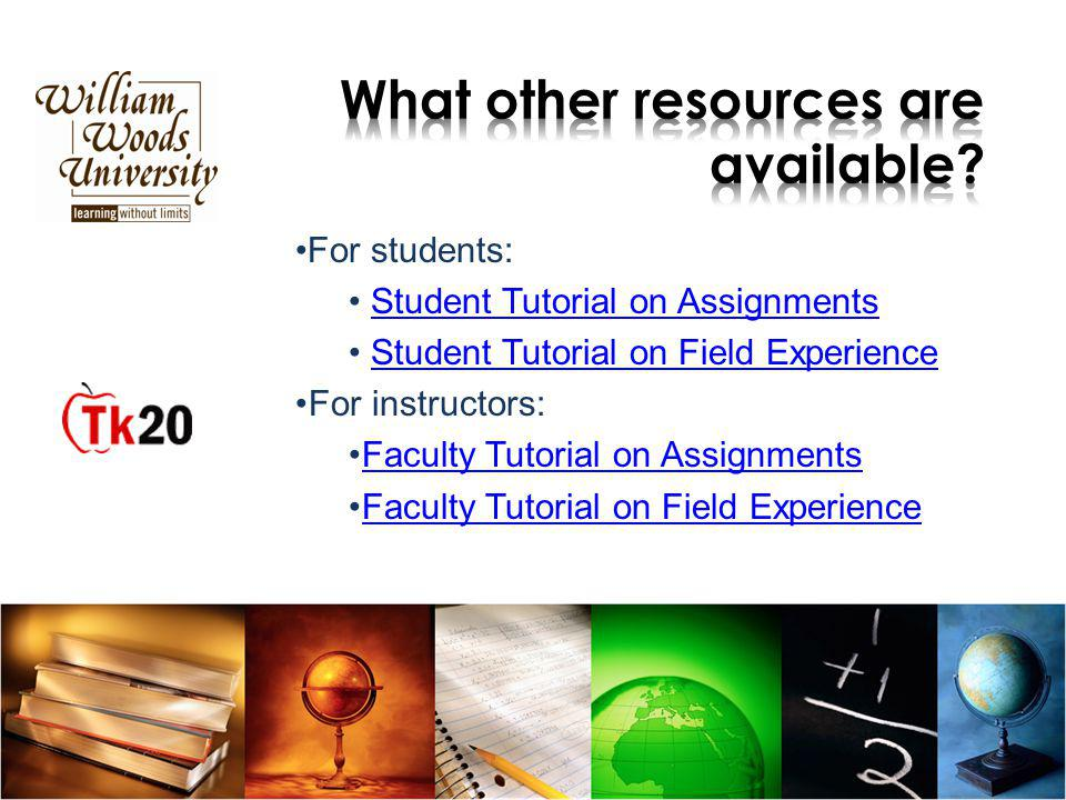 For students: Student Tutorial on Assignments Student Tutorial on Field Experience For instructors: Faculty Tutorial on Assignments Faculty Tutorial on Field Experience