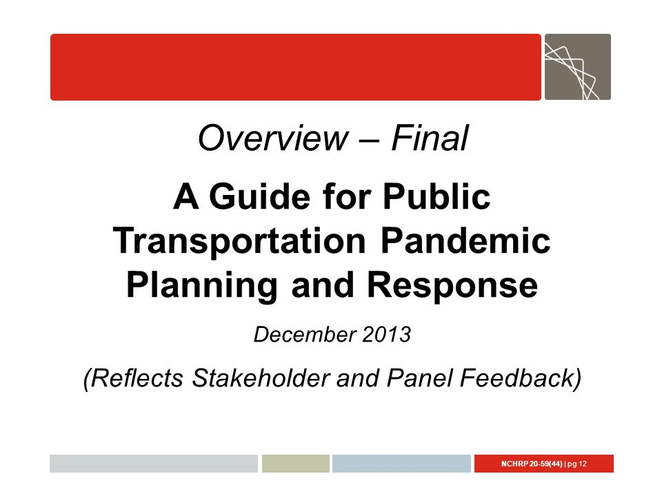 NCHRP 20-59(44) | pg 12 Overview – Final A Guide for Public Transportation Pandemic Planning and Response December 2013 (Reflects Stakeholder and Panel Feedback)