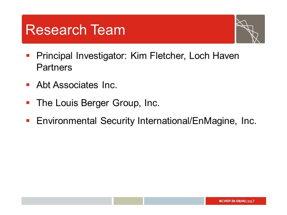NCHRP 20-59(44) | pg 2 Research Team  Principal Investigator: Kim Fletcher, Loch Haven Partners  Abt Associates Inc.
