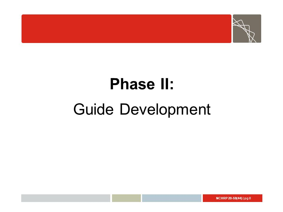 NCHRP 20-59(44) | pg 8 Phase II: Guide Development