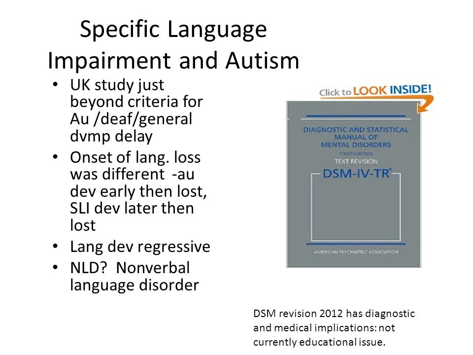 Specific Language Impairment and Autism UK study just beyond criteria for Au /deaf/general dvmp delay Onset of lang.