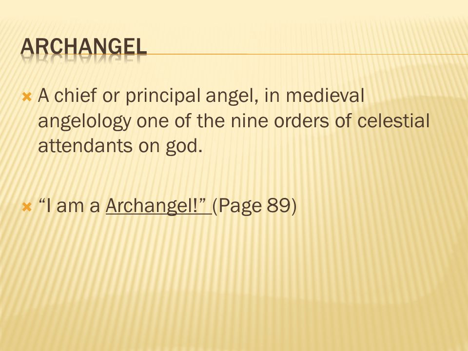  A chief or principal angel, in medieval angelology one of the nine orders of celestial attendants on god.