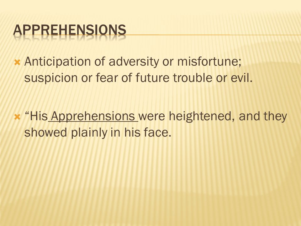  Anticipation of adversity or misfortune; suspicion or fear of future trouble or evil.