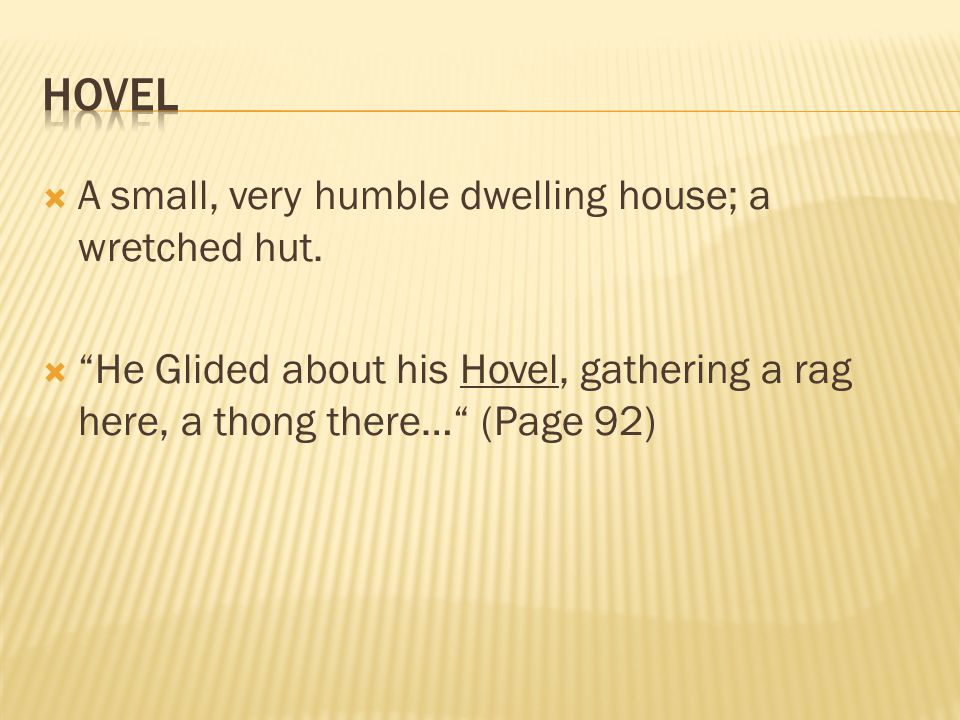  A small, very humble dwelling house; a wretched hut.