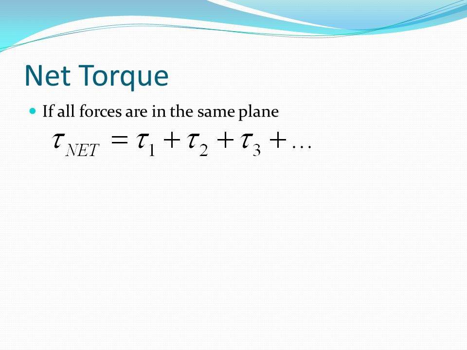 Net Torque If all forces are in the same plane