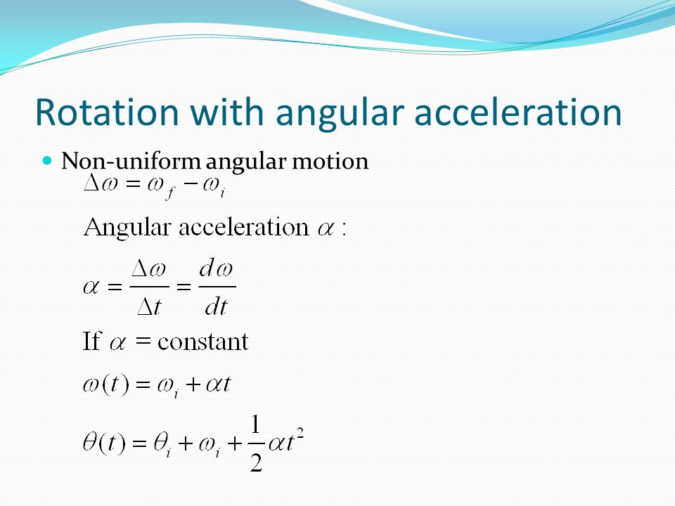 Rotation with angular acceleration Non-uniform angular motion