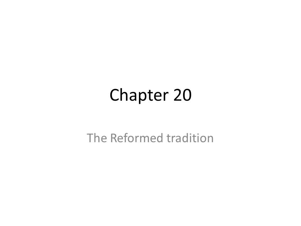 Chapter 20 The Reformed tradition