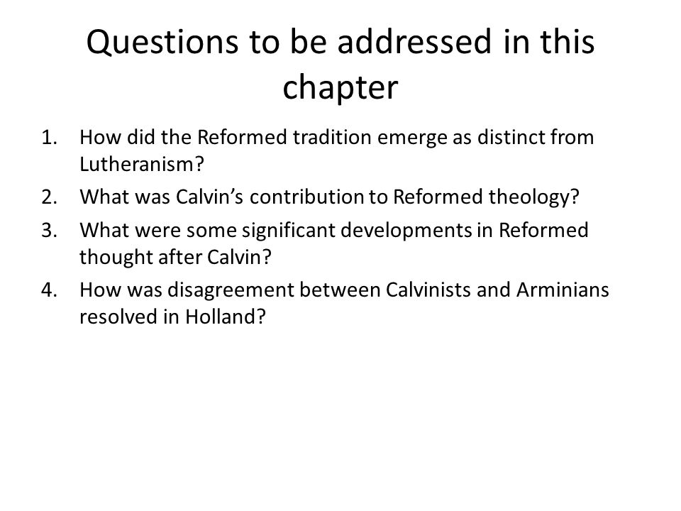 Questions to be addressed in this chapter 1.How did the Reformed tradition emerge as distinct from Lutheranism? 2.What was Calvin's contribution to Re
