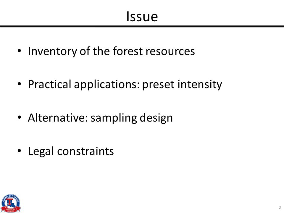 Issue Inventory of the forest resources Practical applications: preset intensity Alternative: sampling design Legal constraints 2