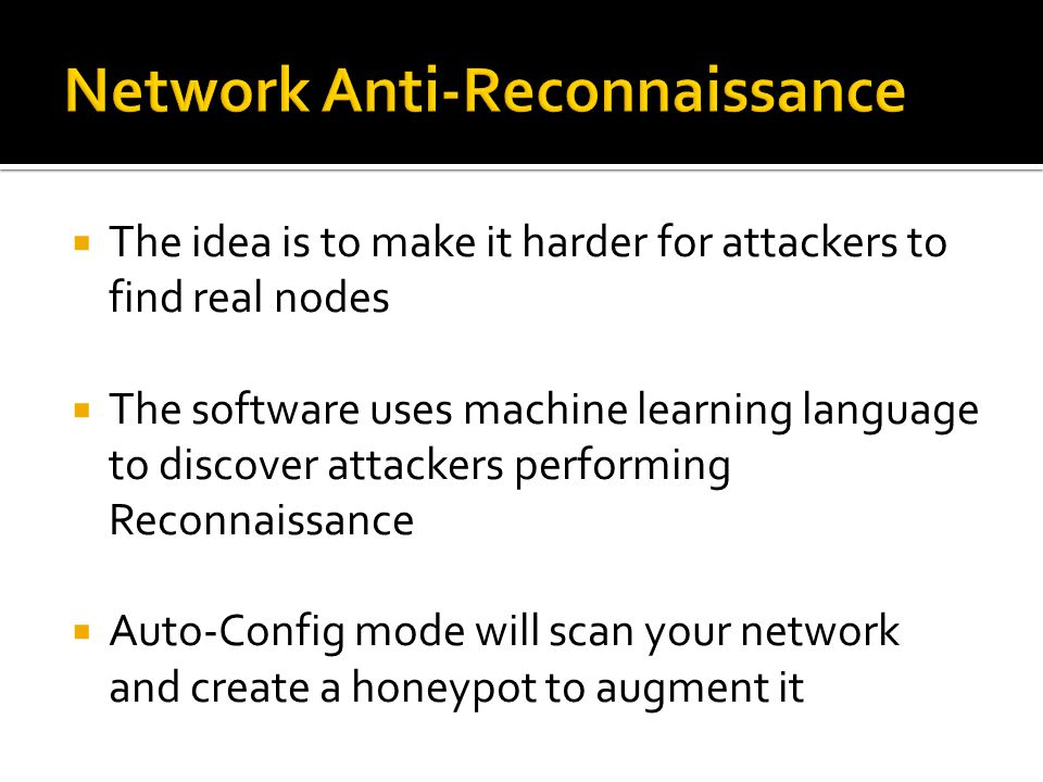  The idea is to make it harder for attackers to find real nodes  The software uses machine learning language to discover attackers performing Reconnaissance  Auto-Config mode will scan your network and create a honeypot to augment it