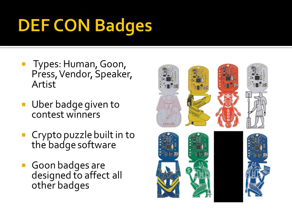  Types: Human, Goon, Press, Vendor, Speaker, Artist  Uber badge given to contest winners  Crypto puzzle built in to the badge software  Goon badge