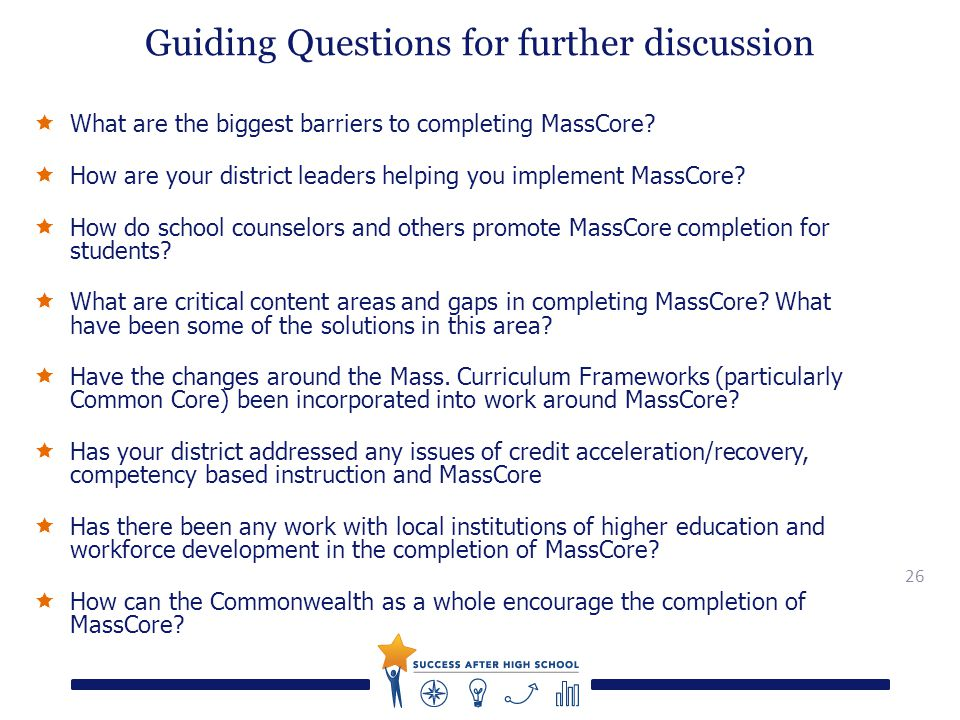 26 Guiding Questions for further discussion  What are the biggest barriers to completing MassCore.