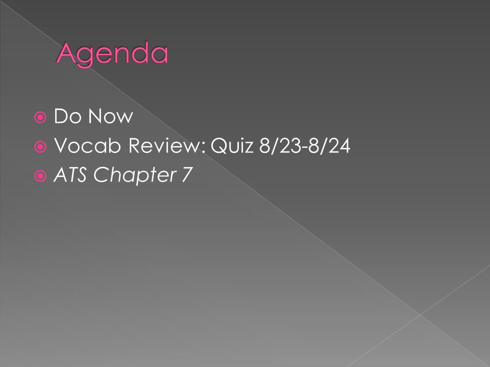  Do Now  Vocab Review: Quiz 8/23-8/24  ATS Chapter 7