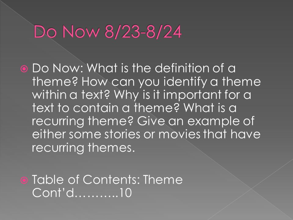  Do Now: What is the definition of a theme. How can you identify a theme within a text.
