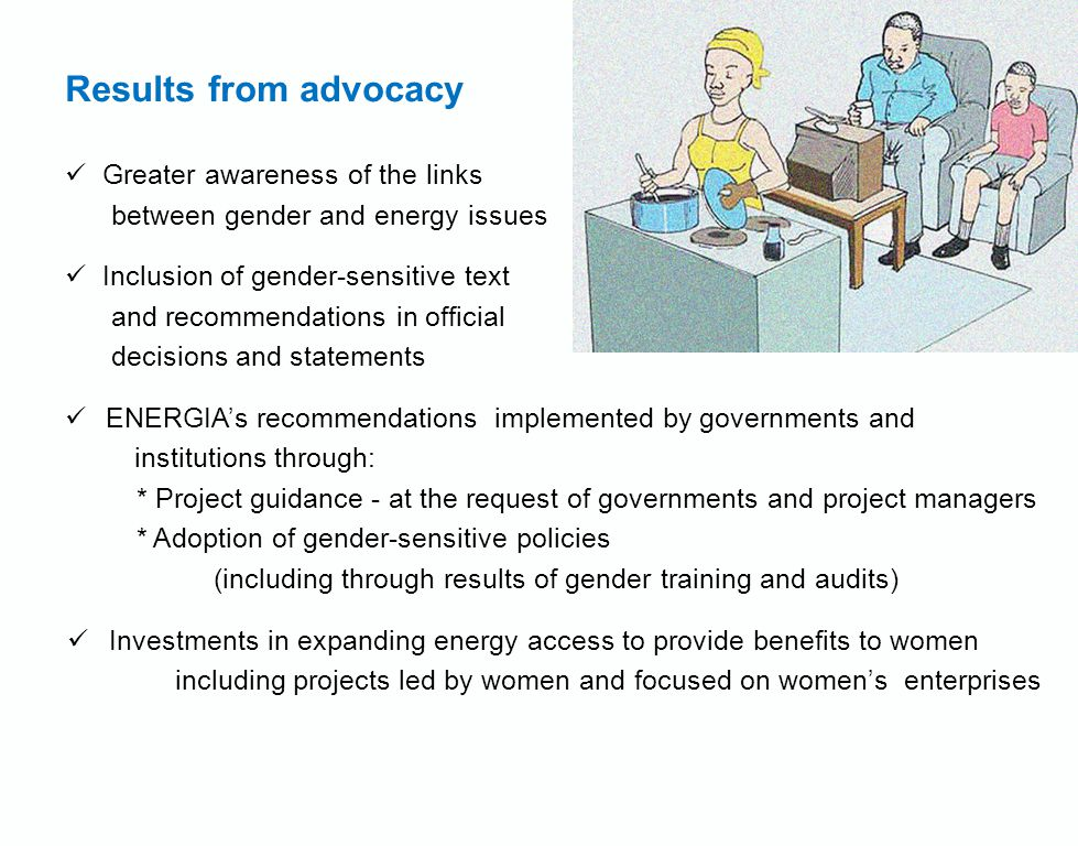 Results from advocacy Greater awareness of the links between gender and energy issues Inclusion of gender-sensitive text and recommendations in offici
