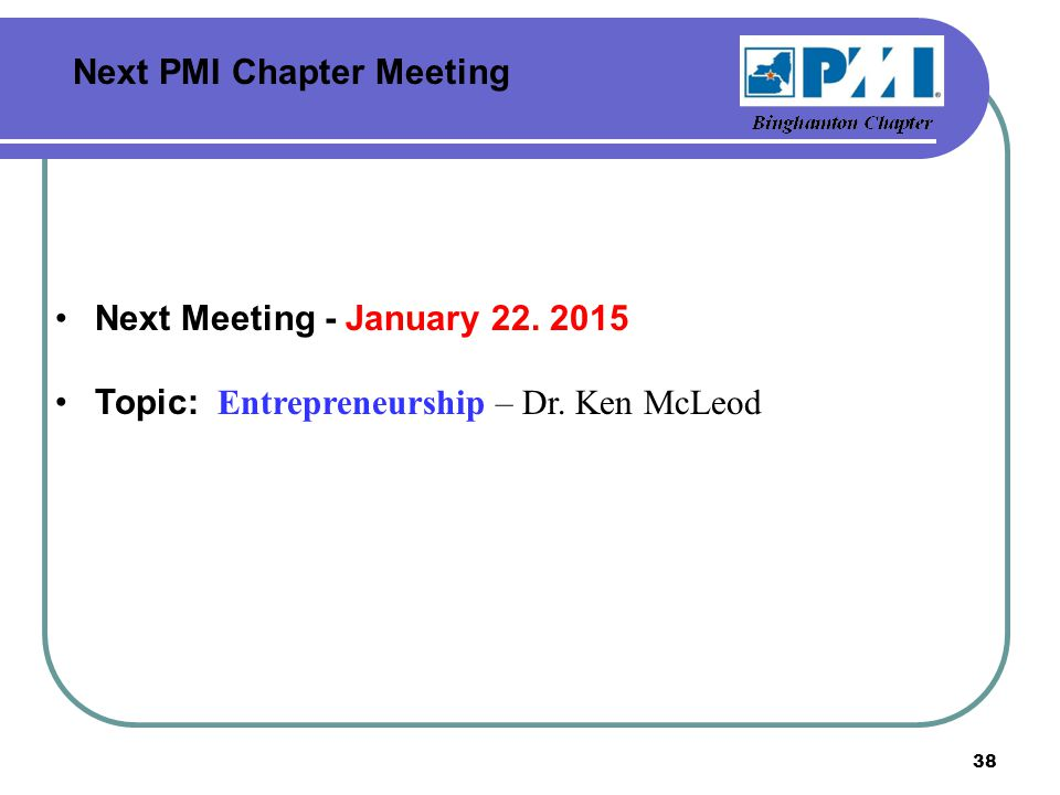 Next PMI Chapter Meeting Next Meeting - January 22.