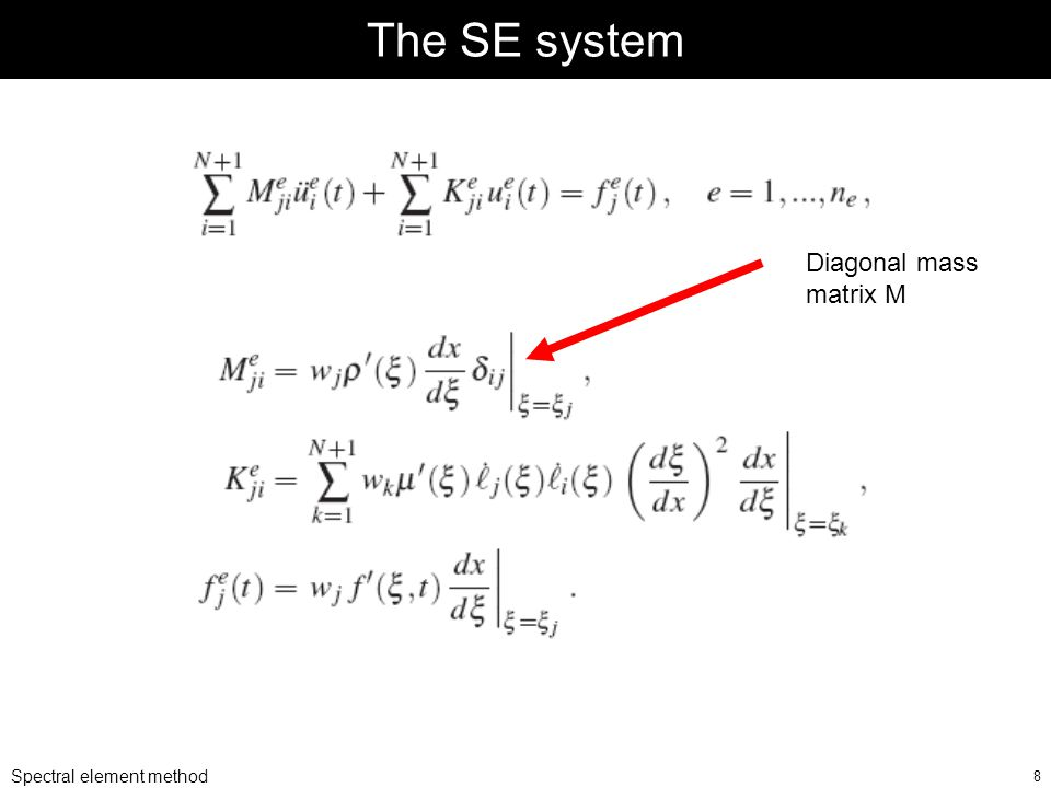 Spectral element method 8 The SE system Diagonal mass matrix M