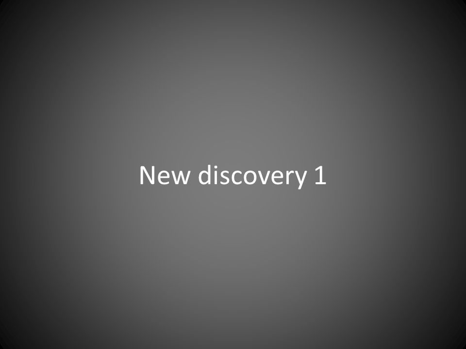 New discovery 1