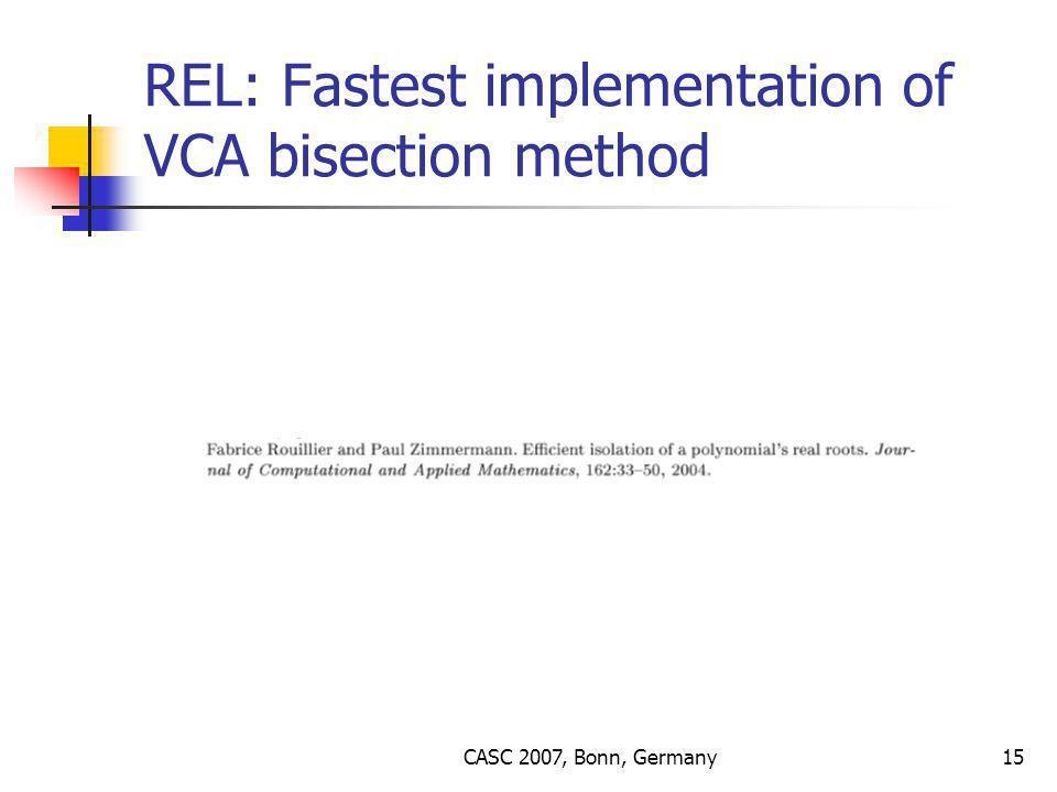 CASC 2007, Bonn, Germany15 REL: Fastest implementation of VCA bisection method
