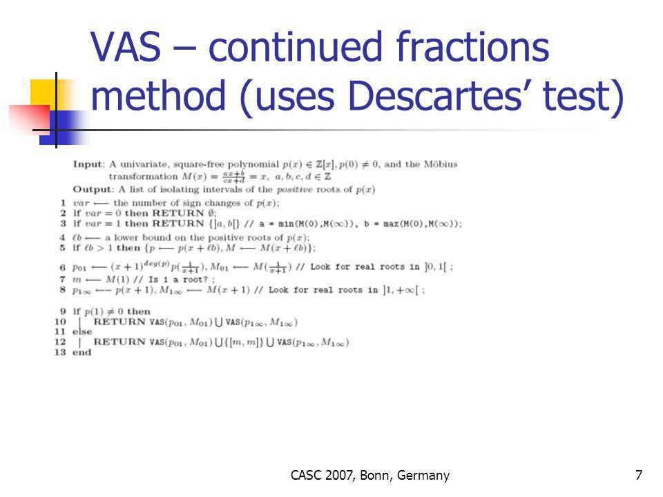 CASC 2007, Bonn, Germany7 VAS – continued fractions method (uses Descartes' test)