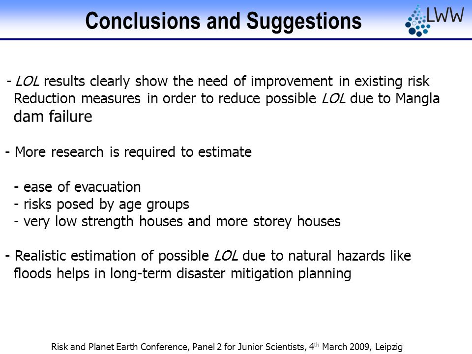 Risk and Planet Earth Conference, Panel 2 for Junior Scientists, 4 th March 2009, Leipzig Conclusions and Suggestions - LOL results clearly show the n