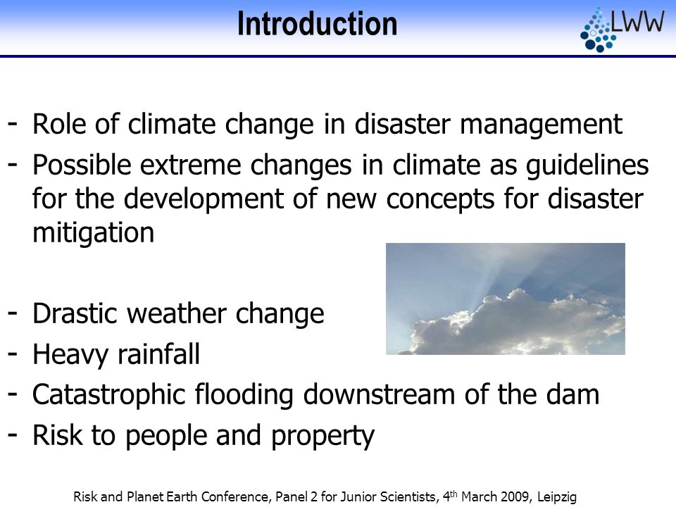 Risk and Planet Earth Conference, Panel 2 for Junior Scientists, 4 th March 2009, Leipzig Introduction - Role of climate change in disaster management