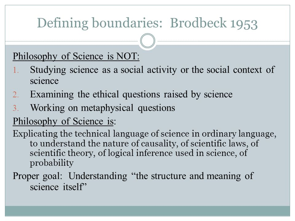 Defining boundaries: Brodbeck 1953 Philosophy of Science is NOT: 1.