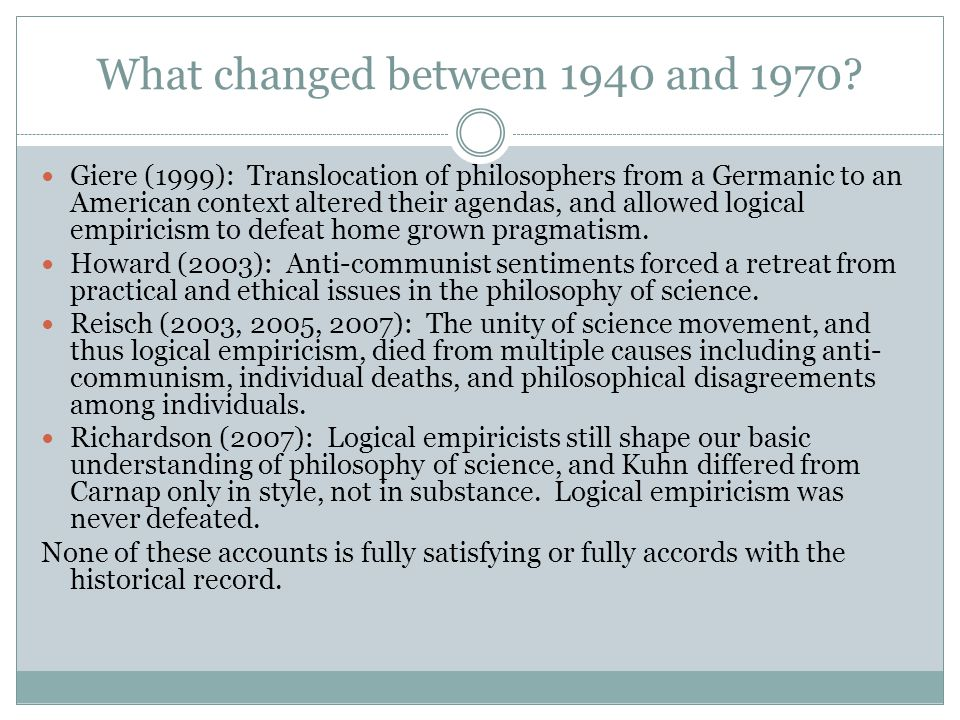 What changed between 1940 and 1970? Giere (1999): Translocation of philosophers from a Germanic to an American context altered their agendas, and allo