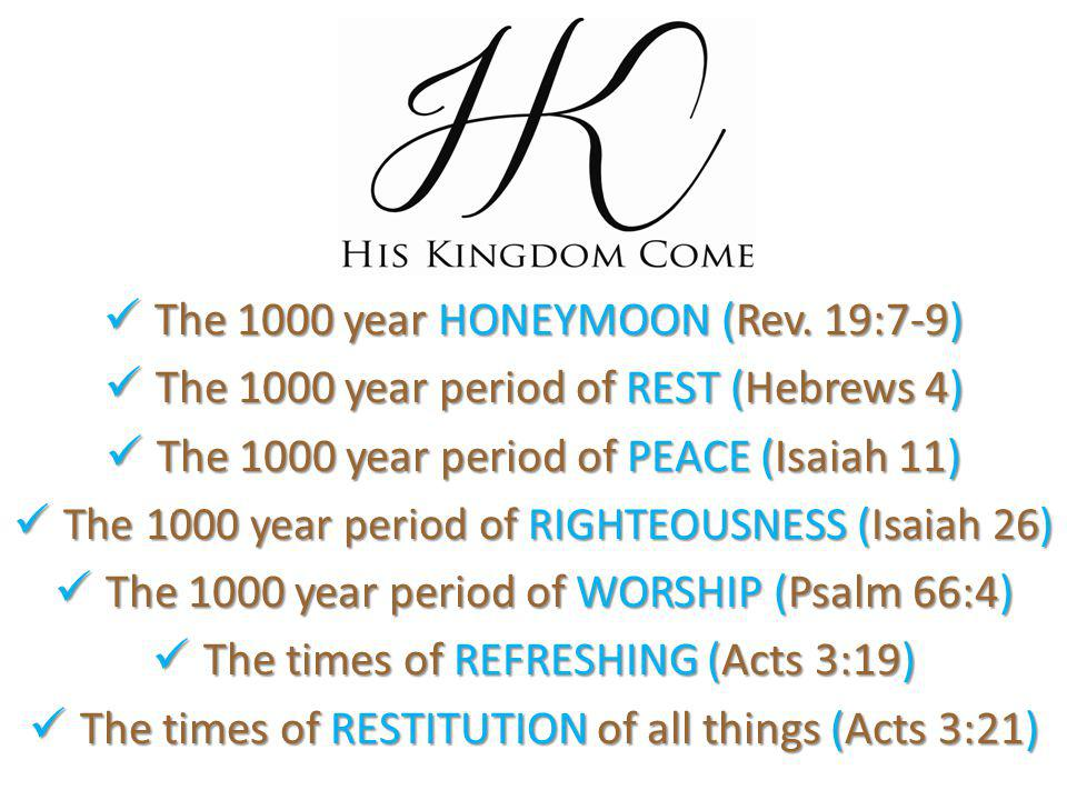 The 1000 year HONEYMOON (Rev. 19:7-9) The 1000 year HONEYMOON (Rev. 19:7-9) The 1000 year period of REST (Hebrews 4) The 1000 year period of REST (Heb