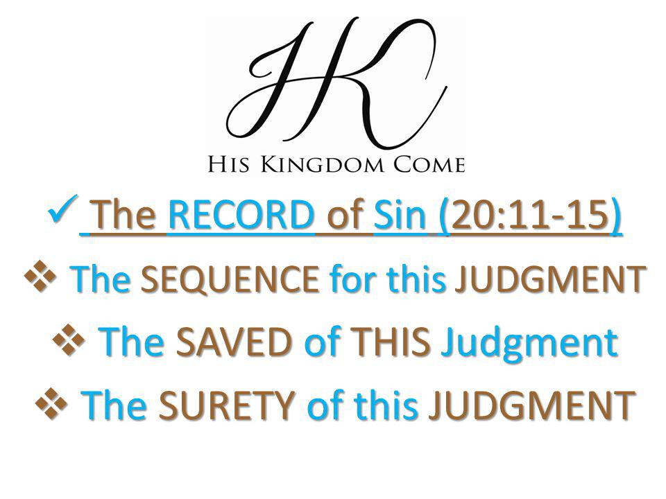The RECORD of Sin (20:11-15) The RECORD of Sin (20:11-15)  The SEQUENCE for this JUDGMENT  The SAVED of THIS Judgment  The SURETY of this JUDGMENT