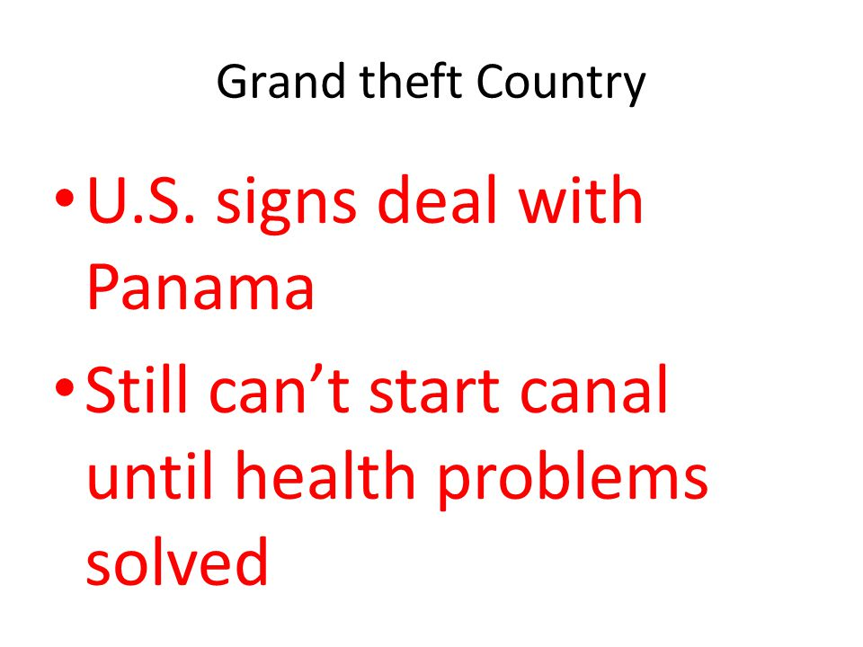 Grand theft Country U.S. signs deal with Panama Still can't start canal until health problems solved