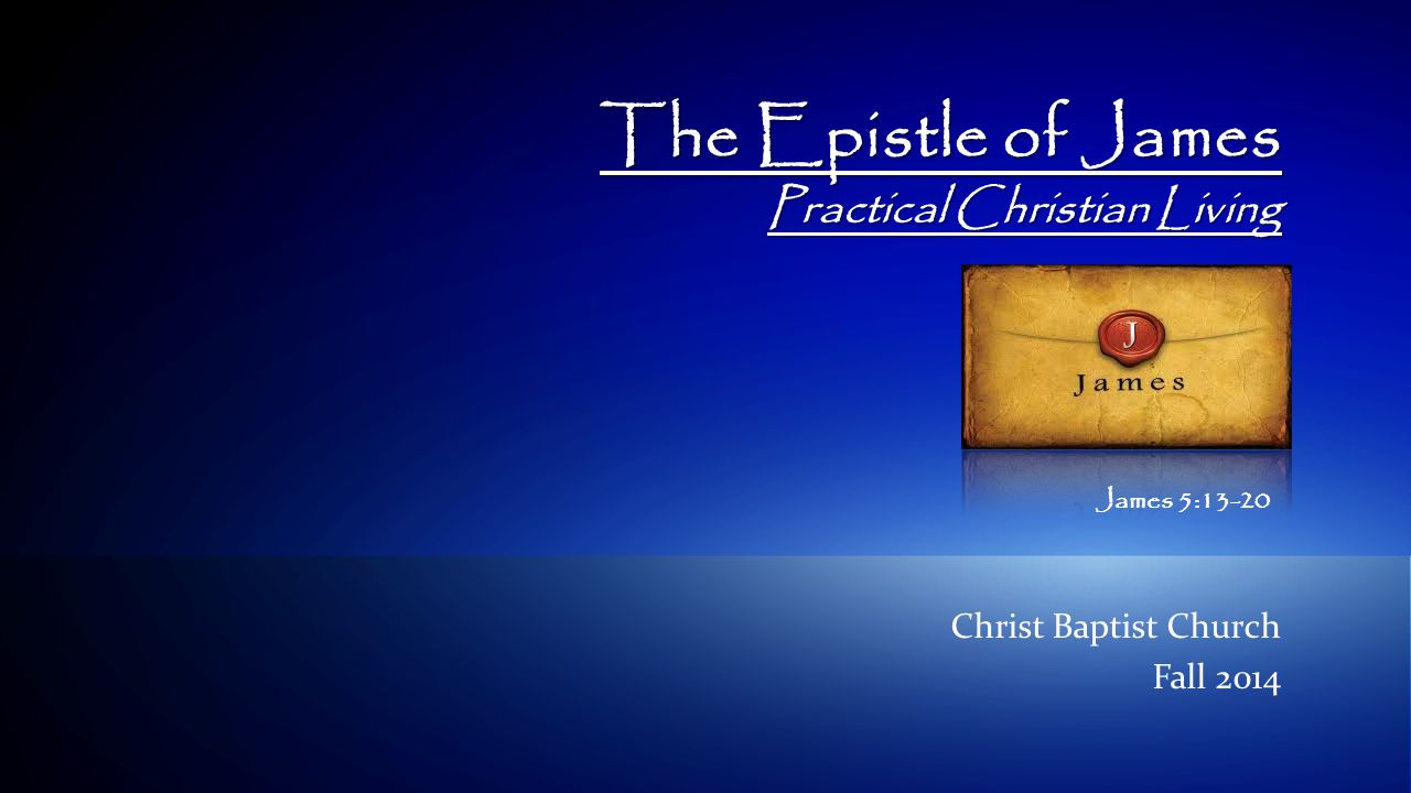 1© 2009 IBM Corporation The Epistle of James Practical Christian Living Christ Baptist Church Fall 2014