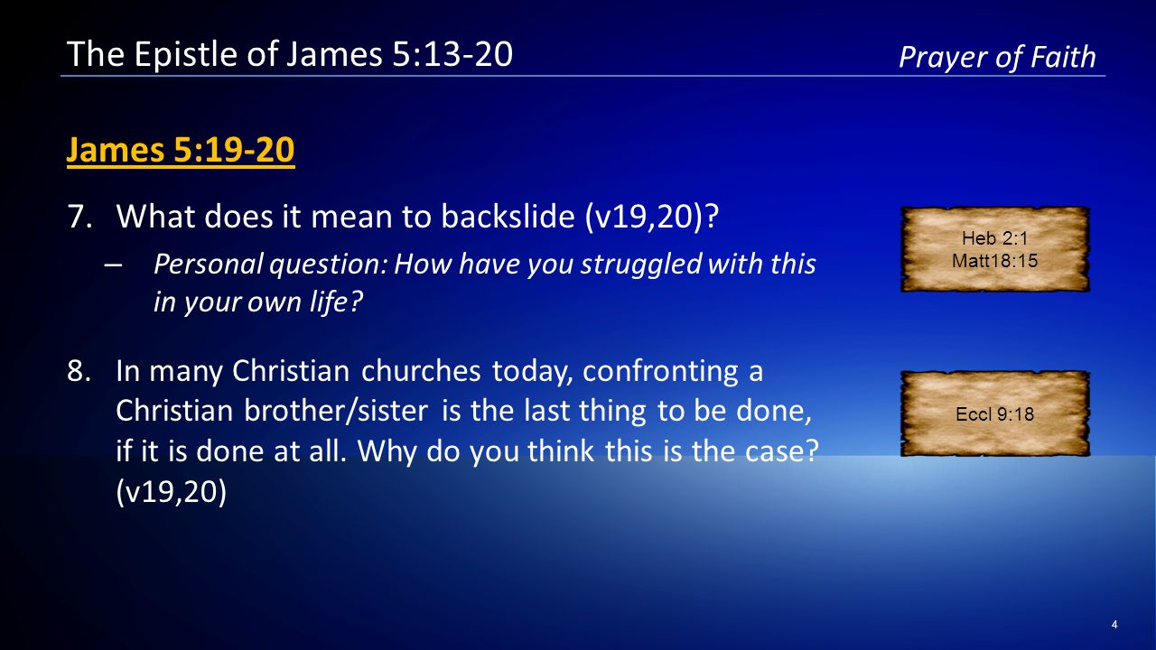 4 Prayer of Faith The Epistle of James 5:13-20 James 5:19-20 7.What does it mean to backslide (v19,20).