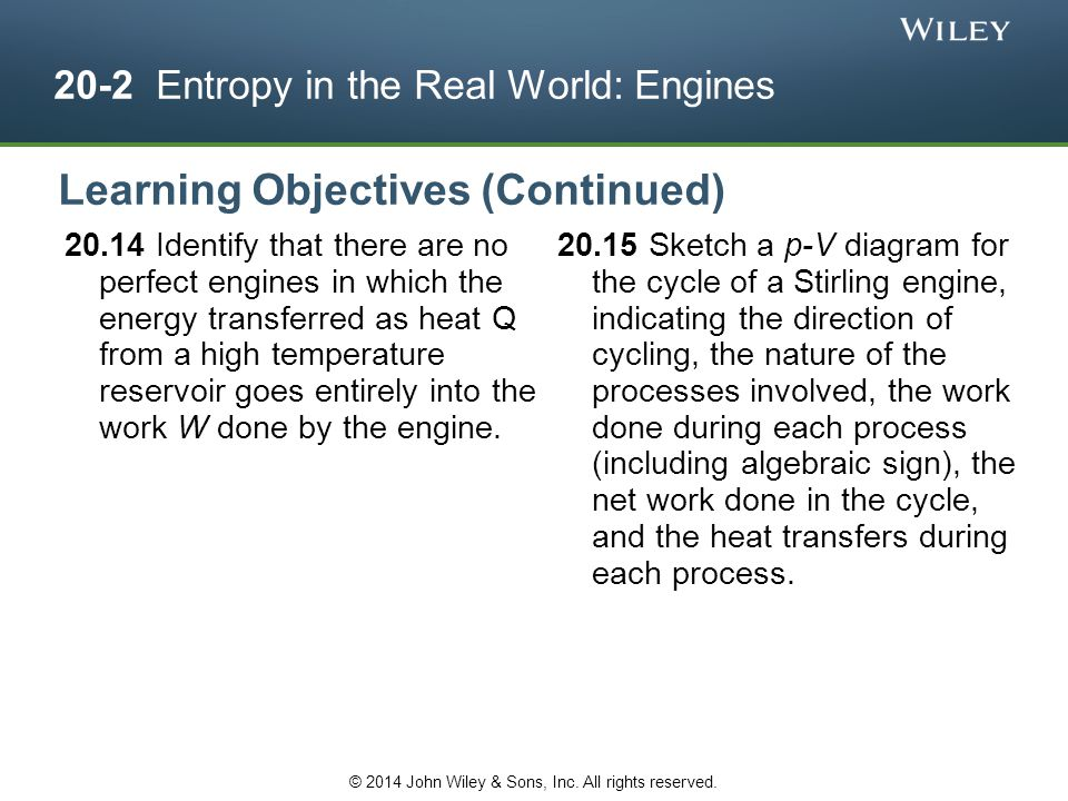 20-2 Entropy in the Real World: Engines 20.14 Identify that there are no perfect engines in which the energy transferred as heat Q from a high tempera
