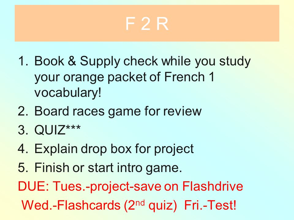 F 2 R 1.Book & Supply check while you study your orange packet of French 1 vocabulary.
