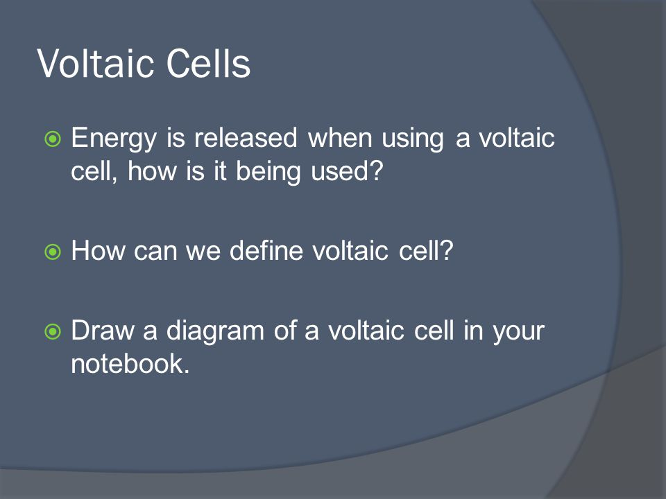 Voltaic Cells  Energy is released when using a voltaic cell, how is it being used.