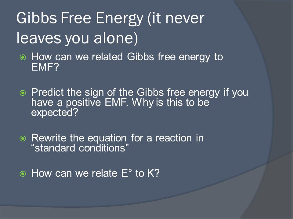 Gibbs Free Energy (it never leaves you alone)  How can we related Gibbs free energy to EMF.